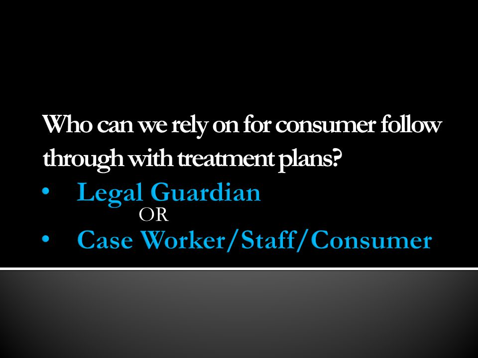 Who can we rely on for consumer follow through with treatment plans