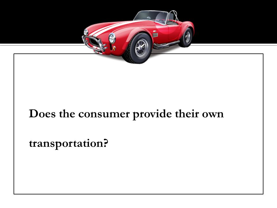 Does the consumer provide their own transportation
