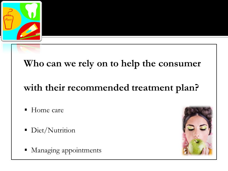 Who can we rely on to help the consumer with their recommended treatment plan