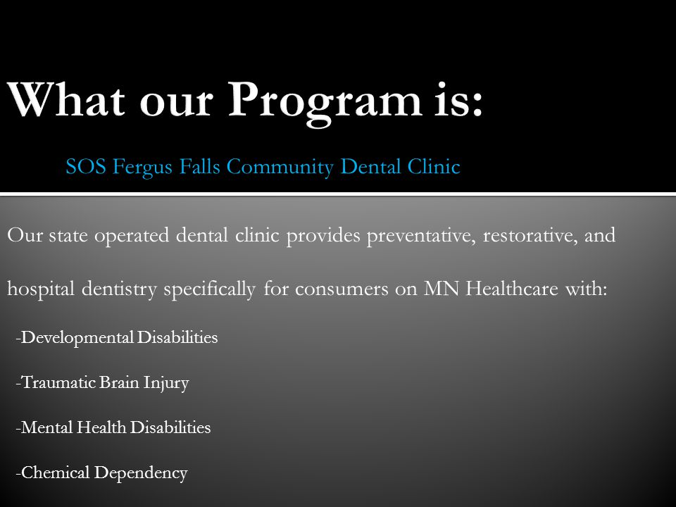 What our Program is: SOS Fergus Falls Community Dental Clinic