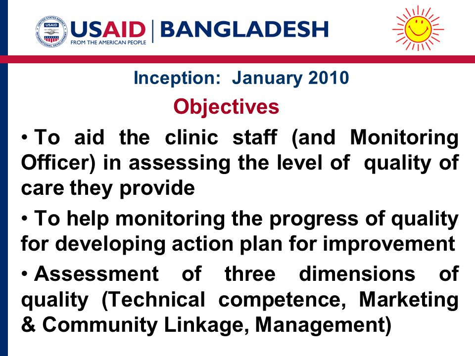 Inception: January 2010 Objectives. To aid the clinic staff (and Monitoring Officer) in assessing the level of quality of care they provide.