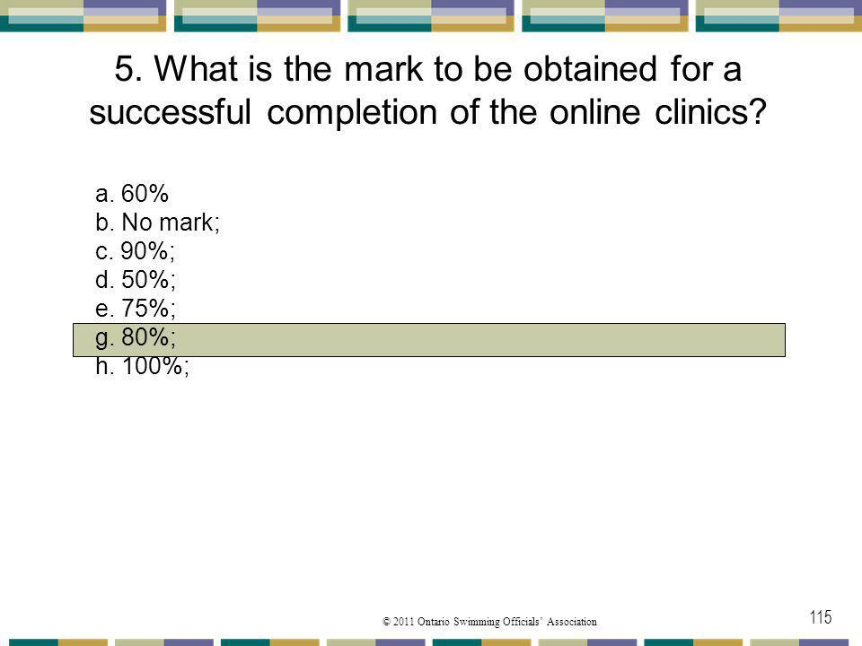 01/04/2017 5. What is the mark to be obtained for a successful completion of the online clinics a. 60%