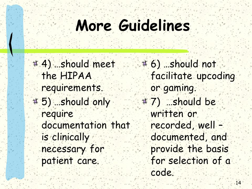 More Guidelines 4) …should meet the HIPAA requirements.