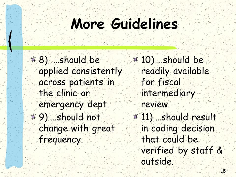 More Guidelines 8) …should be applied consistently across patients in the clinic or emergency dept.