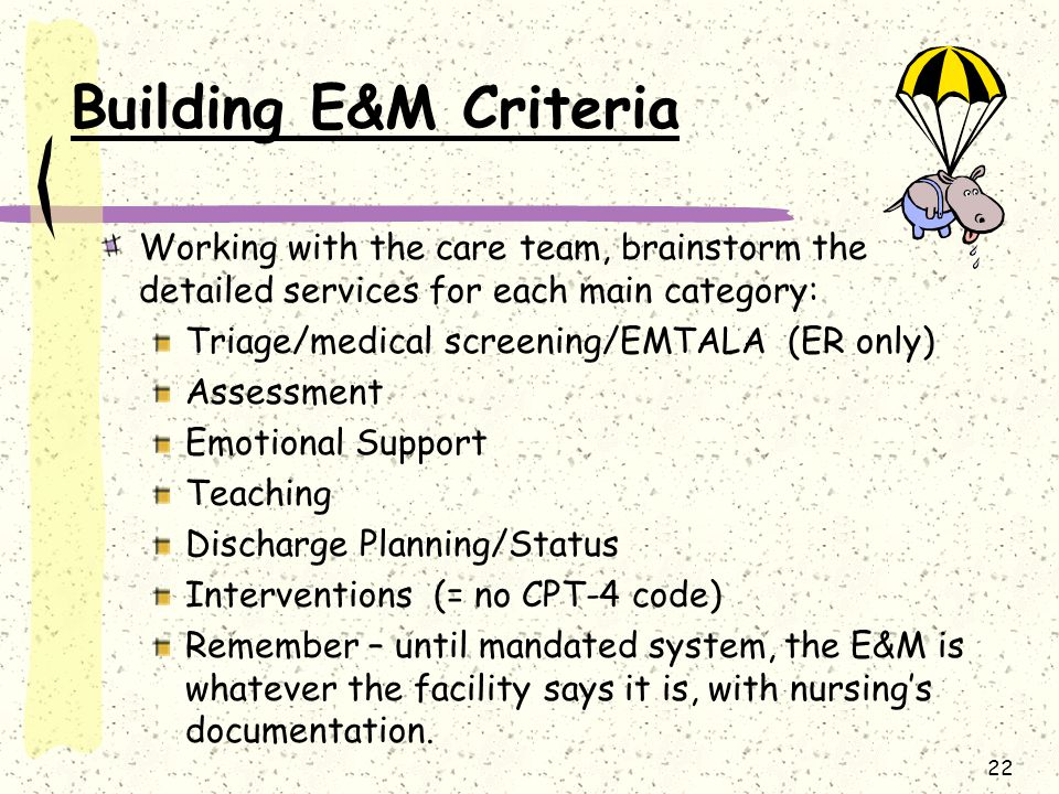 Building E&M Criteria Working with the care team, brainstorm the detailed services for each main category: