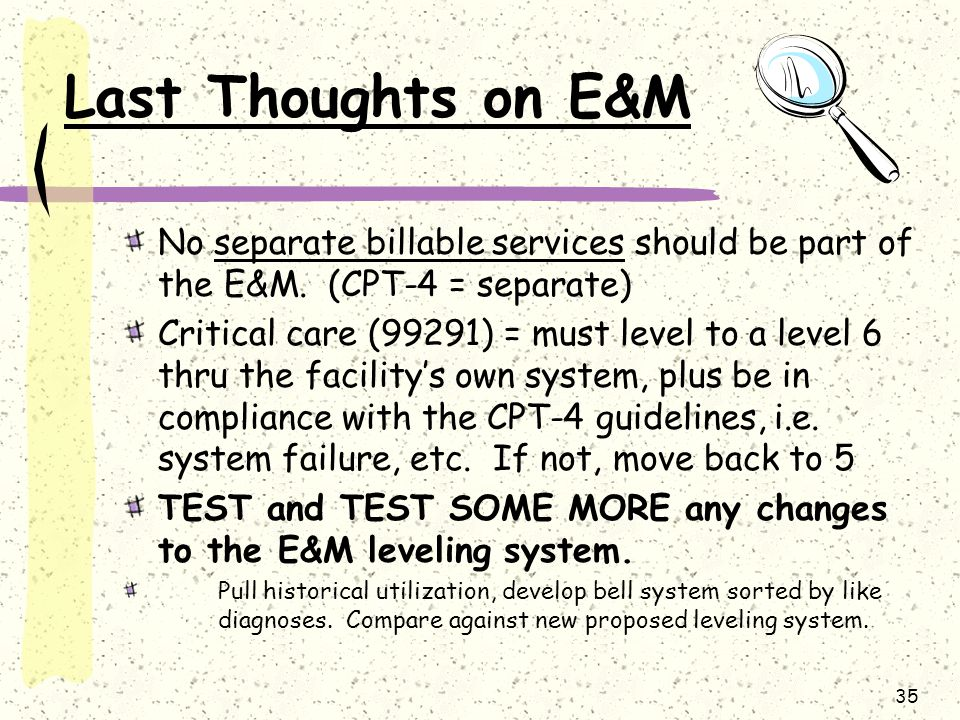 Last Thoughts on E&M No separate billable services should be part of the E&M. (CPT-4 = separate)