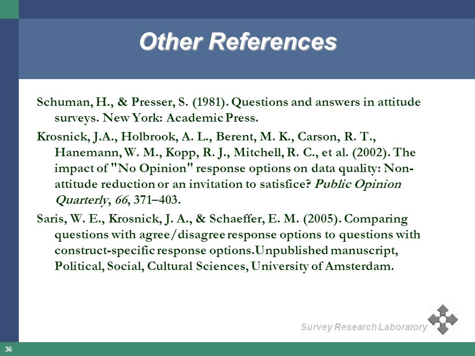 Other References Schuman, H., & Presser, S. (1981). Questions and answers in attitude surveys. New York: Academic Press.