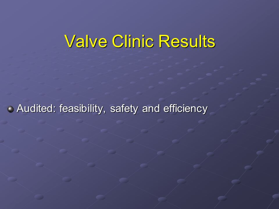 Valve Clinic Results Audited: feasibility, safety and efficiency