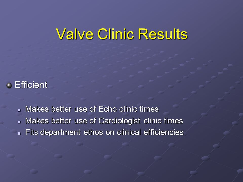 Valve Clinic Results Efficient Makes better use of Echo clinic times