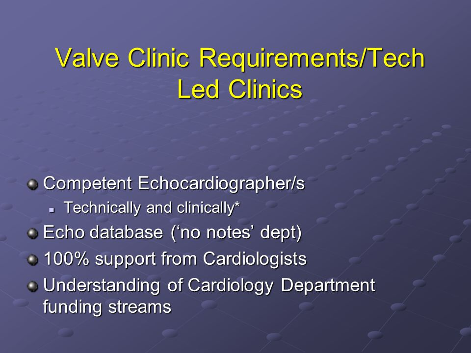 Valve Clinic Requirements/Tech Led Clinics