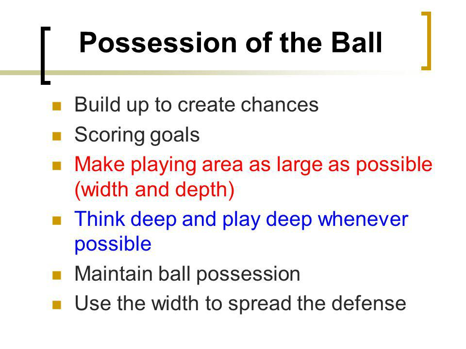 Possession of the Ball Build up to create chances Scoring goals