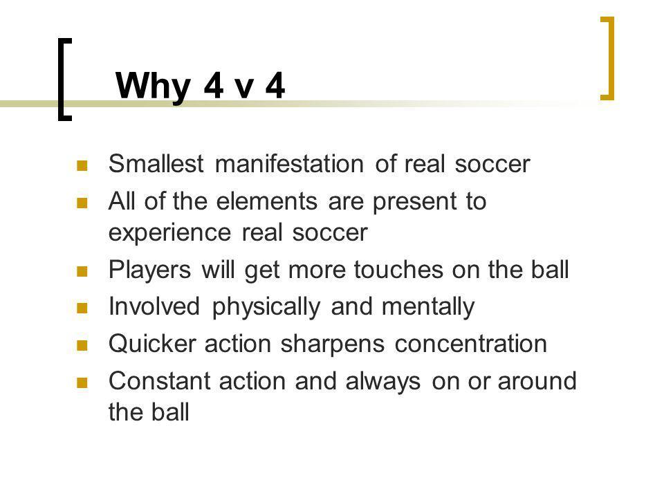 Why 4 v 4 Smallest manifestation of real soccer
