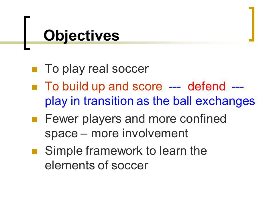 Objectives To play real soccer