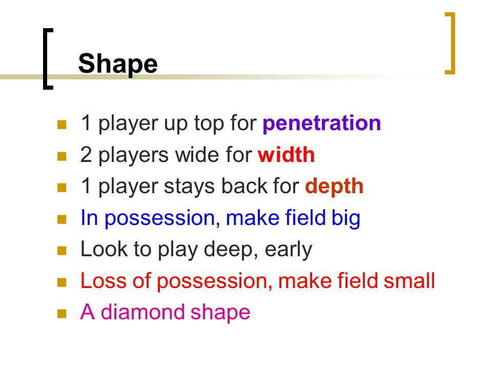 Shape 1 player up top for penetration 2 players wide for width
