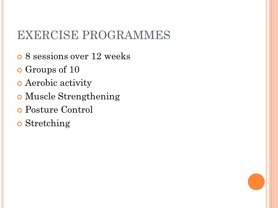 EXERCISE PROGRAMMES 8 sessions over 12 weeks Groups of 10