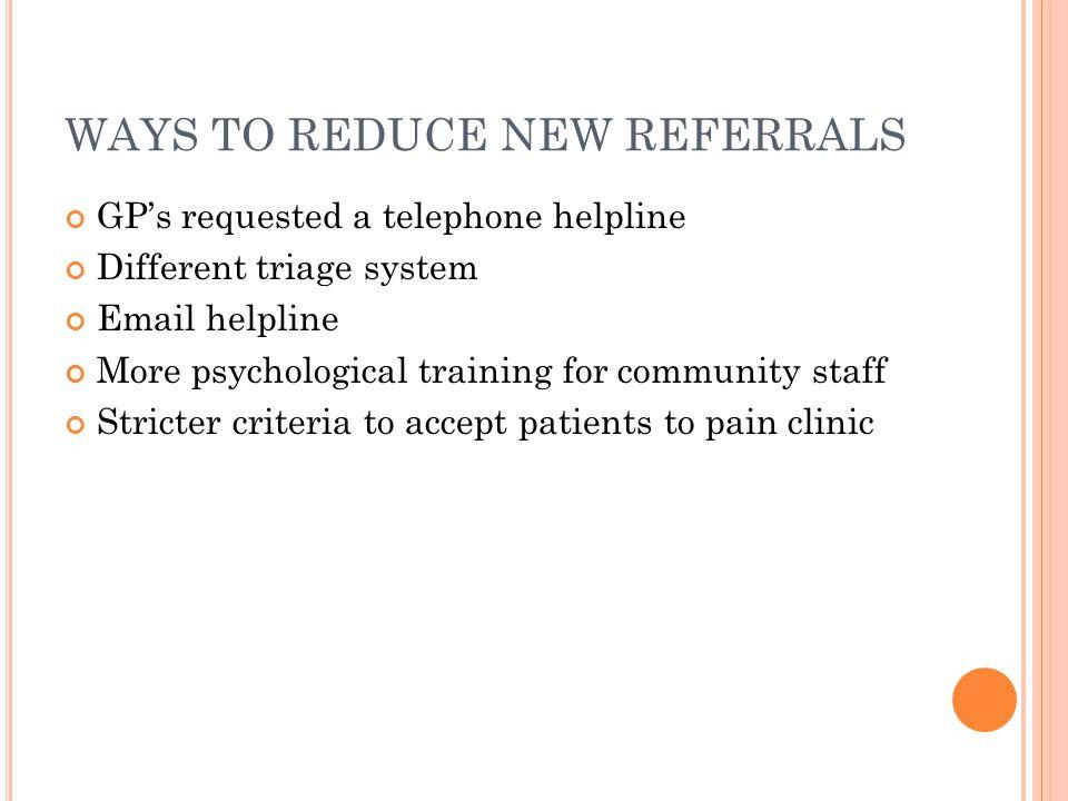 WAYS TO REDUCE NEW REFERRALS