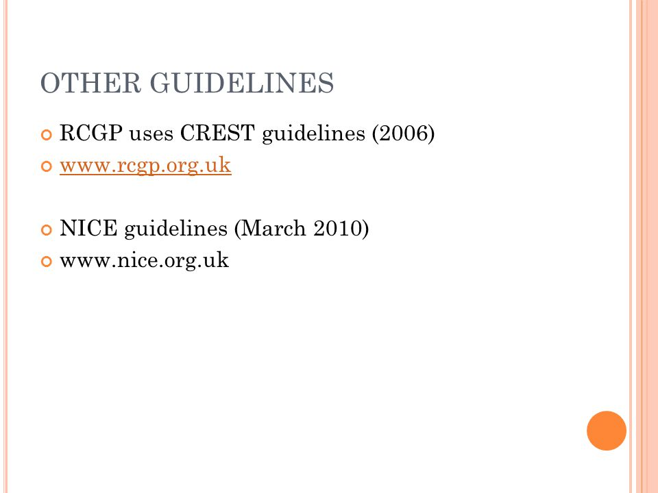 OTHER GUIDELINES RCGP uses CREST guidelines (2006) www.rcgp.org.uk