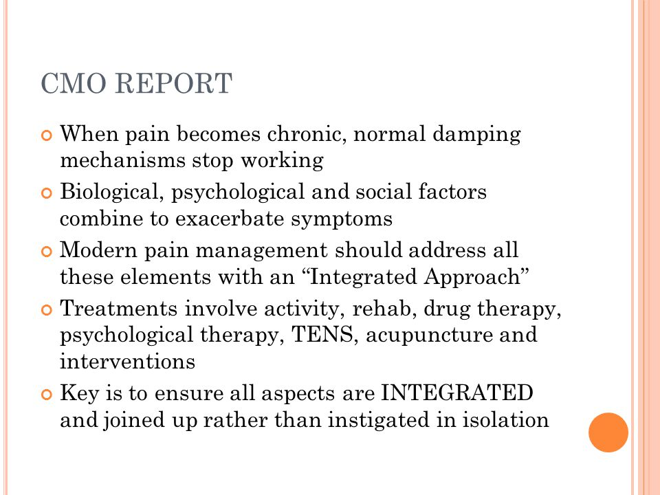 CMO REPORT When pain becomes chronic, normal damping mechanisms stop working.