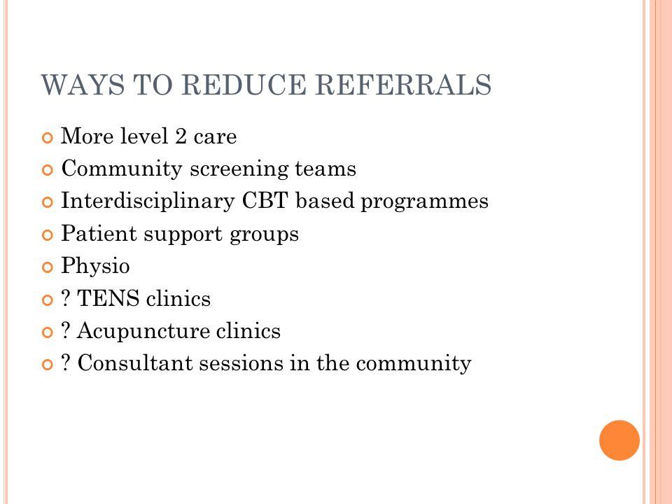 WAYS TO REDUCE REFERRALS