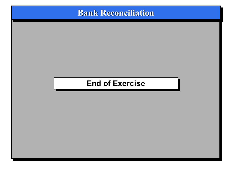Bank Reconciliation End of Exercise
