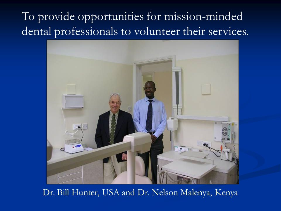 To provide opportunities for mission-minded dental professionals to volunteer their services.