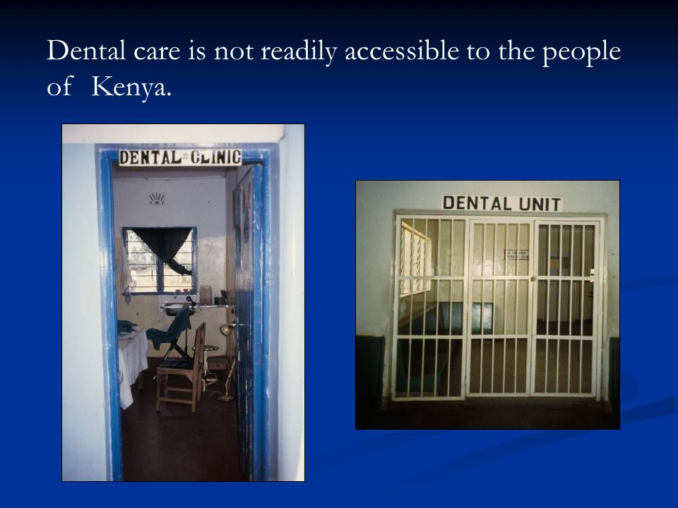 Dental care is not readily accessible to the people of Kenya.