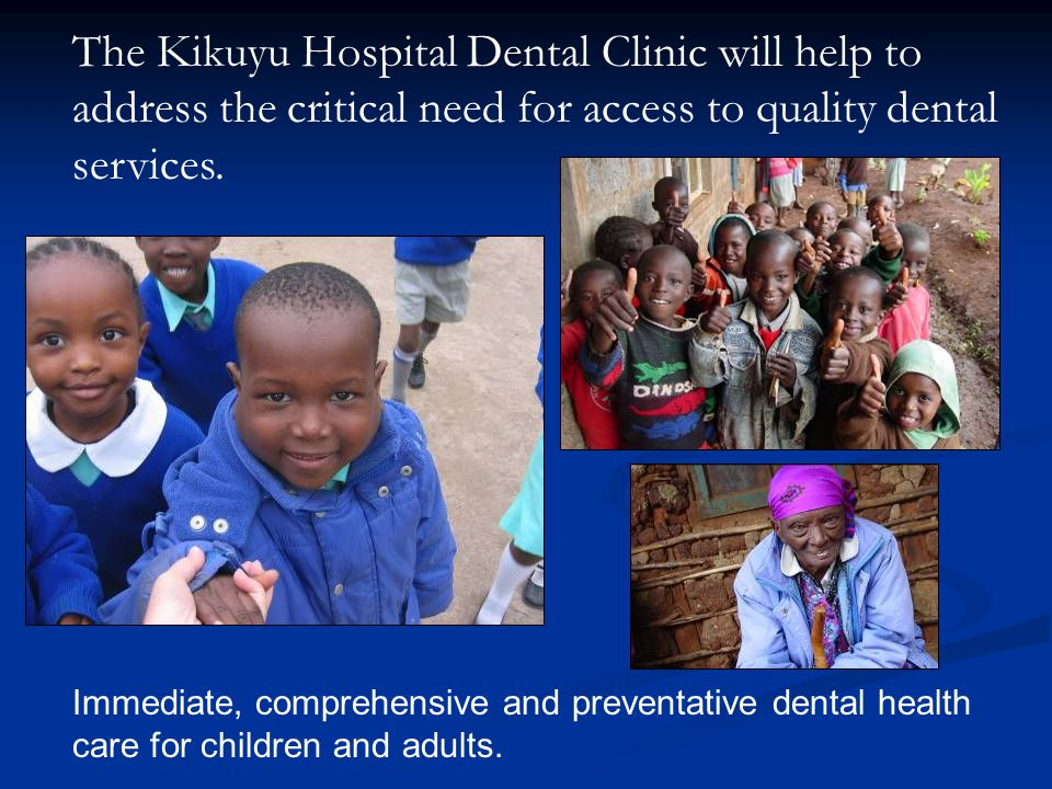 The Kikuyu Hospital Dental Clinic will help to address the critical need for access to quality dental services.