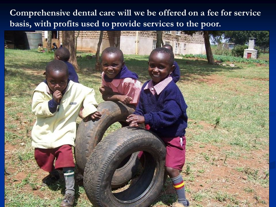 Comprehensive dental care will we be offered on a fee for service basis, with profits used to provide services to the poor.