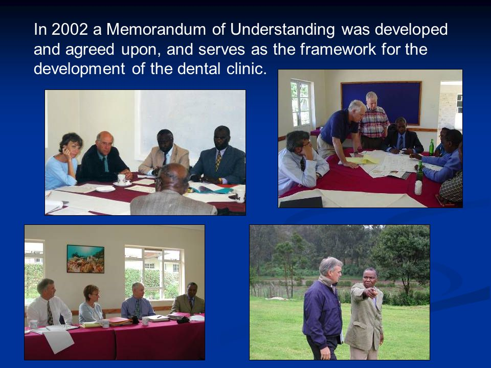 In 2002 a Memorandum of Understanding was developed and agreed upon, and serves as the framework for the development of the dental clinic.