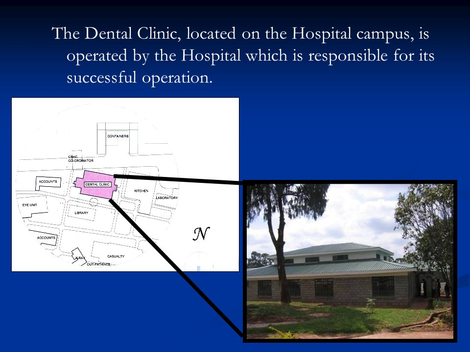 The Dental Clinic, located on the Hospital campus, is operated by the Hospital which is responsible for its successful operation.