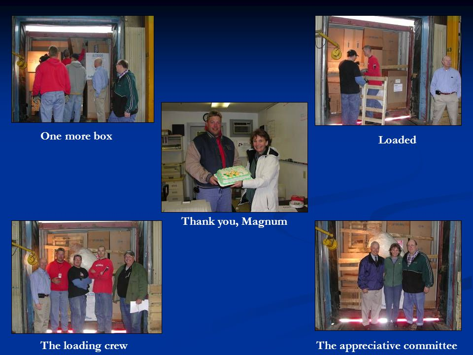 One more box Loaded Thank you, Magnum The loading crew The appreciative committee