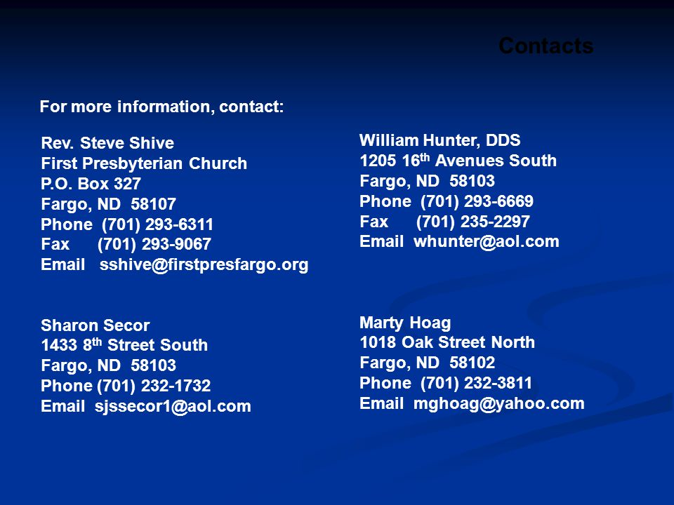Contacts For more information, contact: William Hunter, DDS