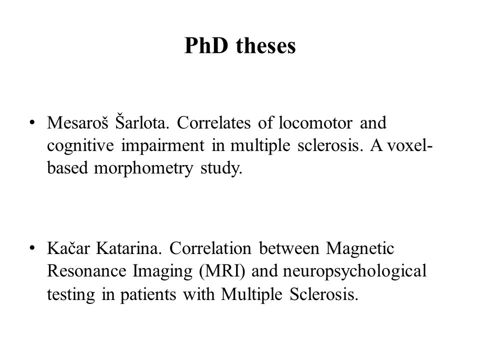 PhD theses Mesaroš Šarlota. Correlates of locomotor and cognitive impairment in multiple sclerosis. A voxel-based morphometry study.