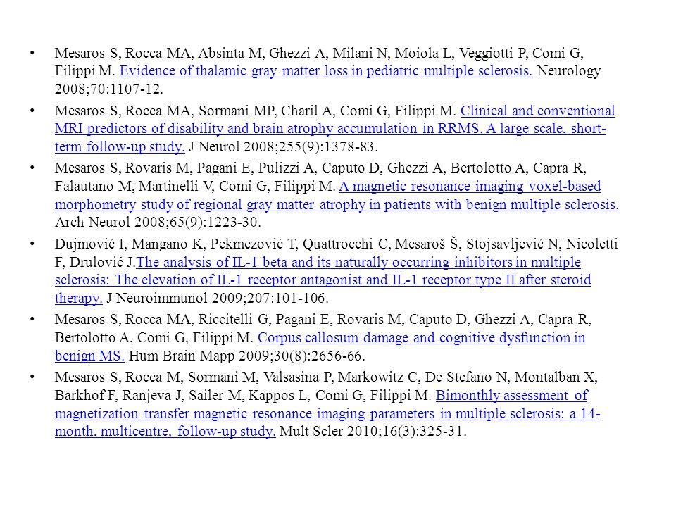 Mesaros S, Rocca MA, Absinta M, Ghezzi A, Milani N, Moiola L, Veggiotti P, Comi G, Filippi M. Evidence of thalamic gray matter loss in pediatric multiple sclerosis. Neurology 2008;70:1107-12.