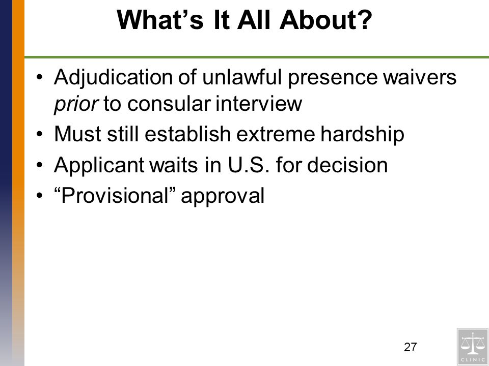 What's It All About Adjudication of unlawful presence waivers prior to consular interview. Must still establish extreme hardship.
