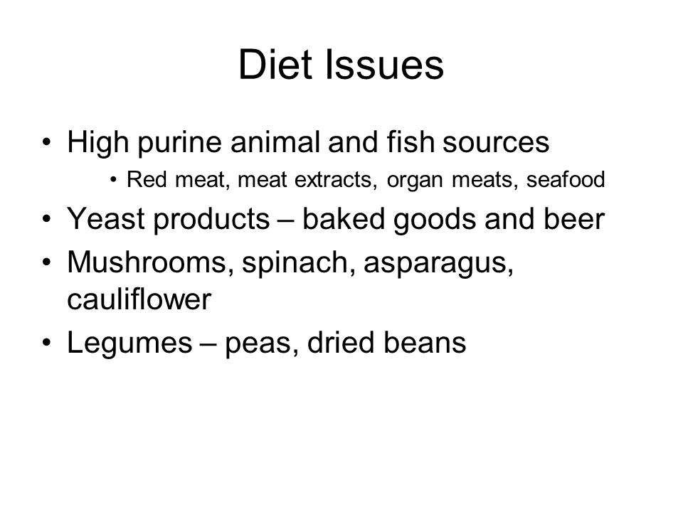 Diet Issues High purine animal and fish sources