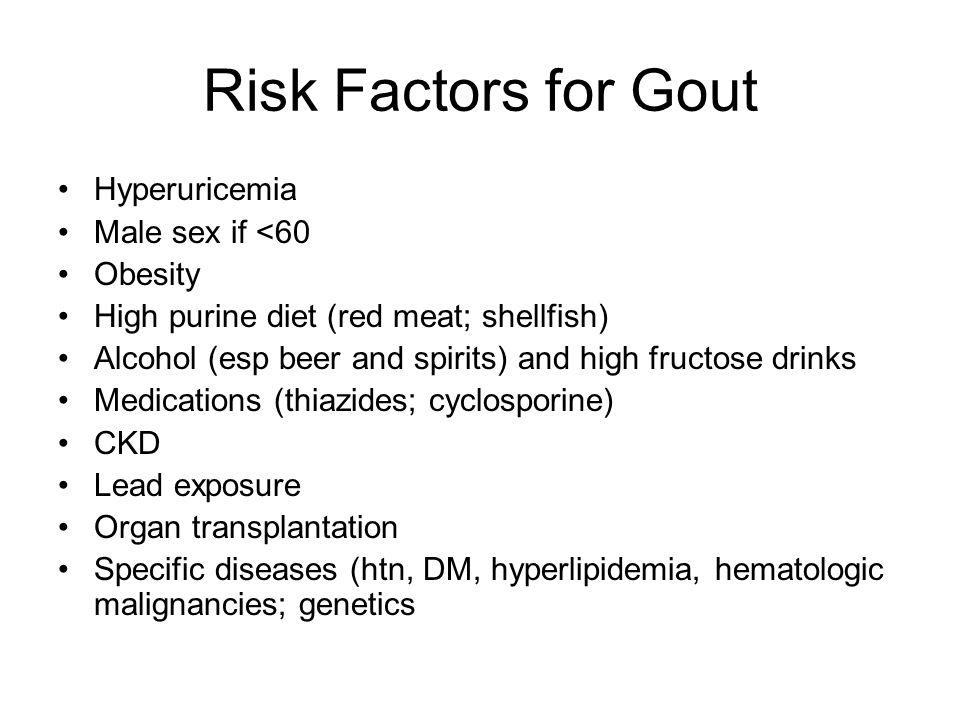 Risk Factors for Gout Hyperuricemia Male sex if <60 Obesity