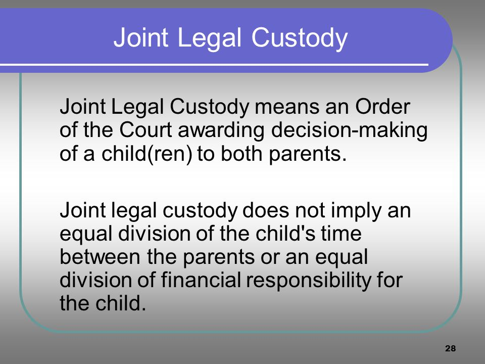 Joint Legal Custody Joint Legal Custody means an Order of the Court awarding decision-making of a child(ren) to both parents.
