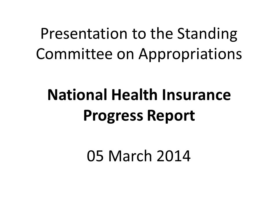Presentation to the Standing Committee on Appropriations National Health Insurance Progress Report 05 March 2014