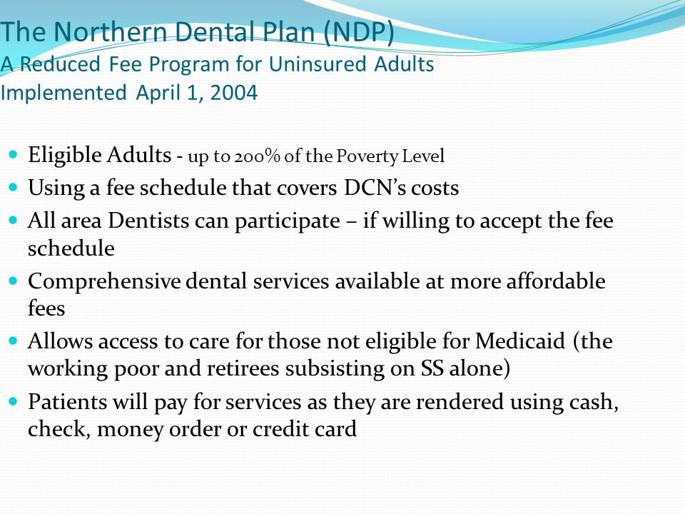 The Northern Dental Plan (NDP) A Reduced Fee Program for Uninsured Adults Implemented April 1, 2004