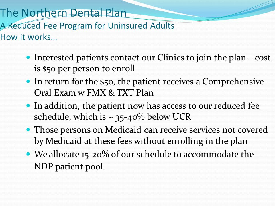 The Northern Dental Plan A Reduced Fee Program for Uninsured Adults How it works…