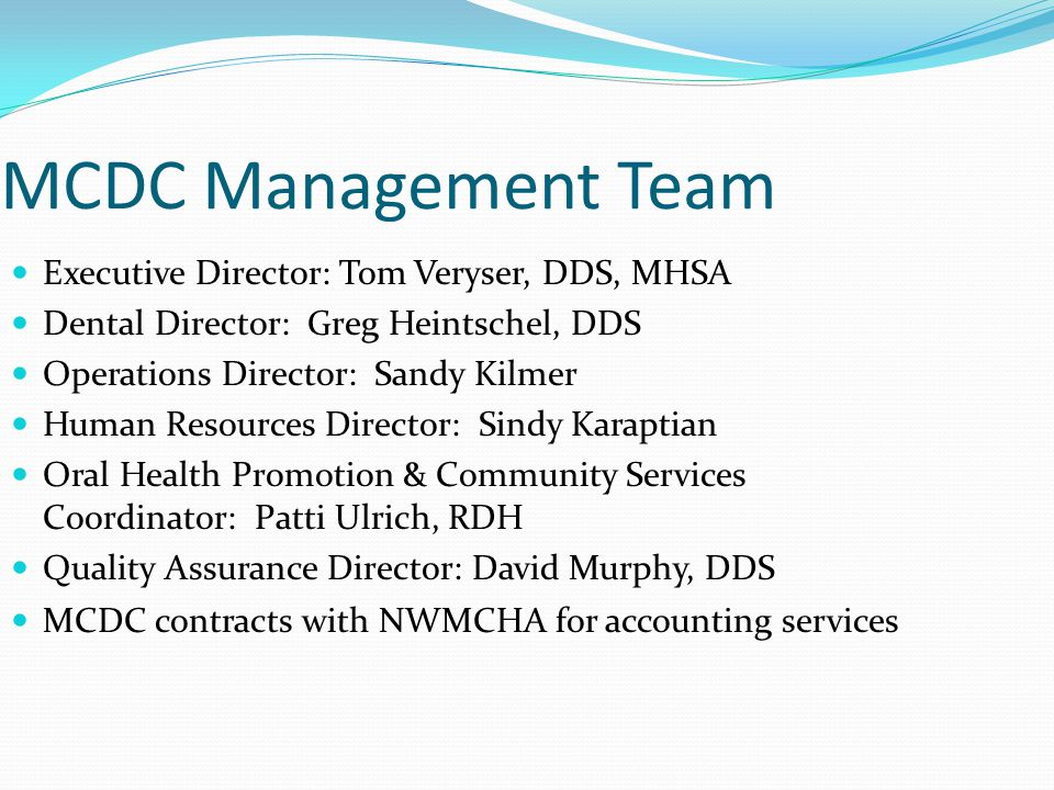 MCDC Management Team Executive Director: Tom Veryser, DDS, MHSA
