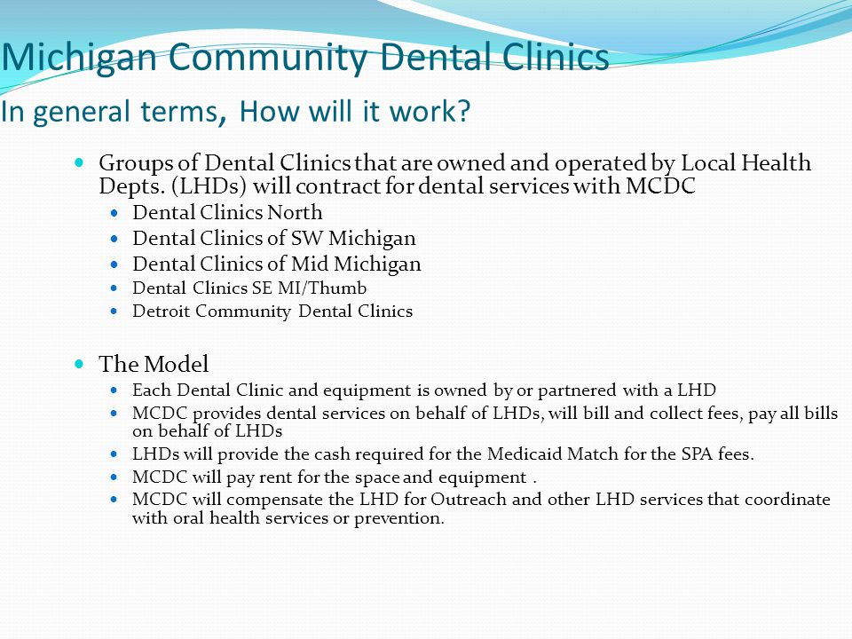 Michigan Community Dental Clinics In general terms, How will it work