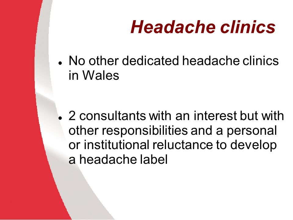 Headache clinics No other dedicated headache clinics in Wales