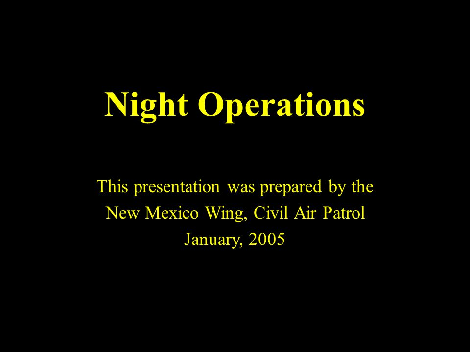 Night Operations This presentation was prepared by the