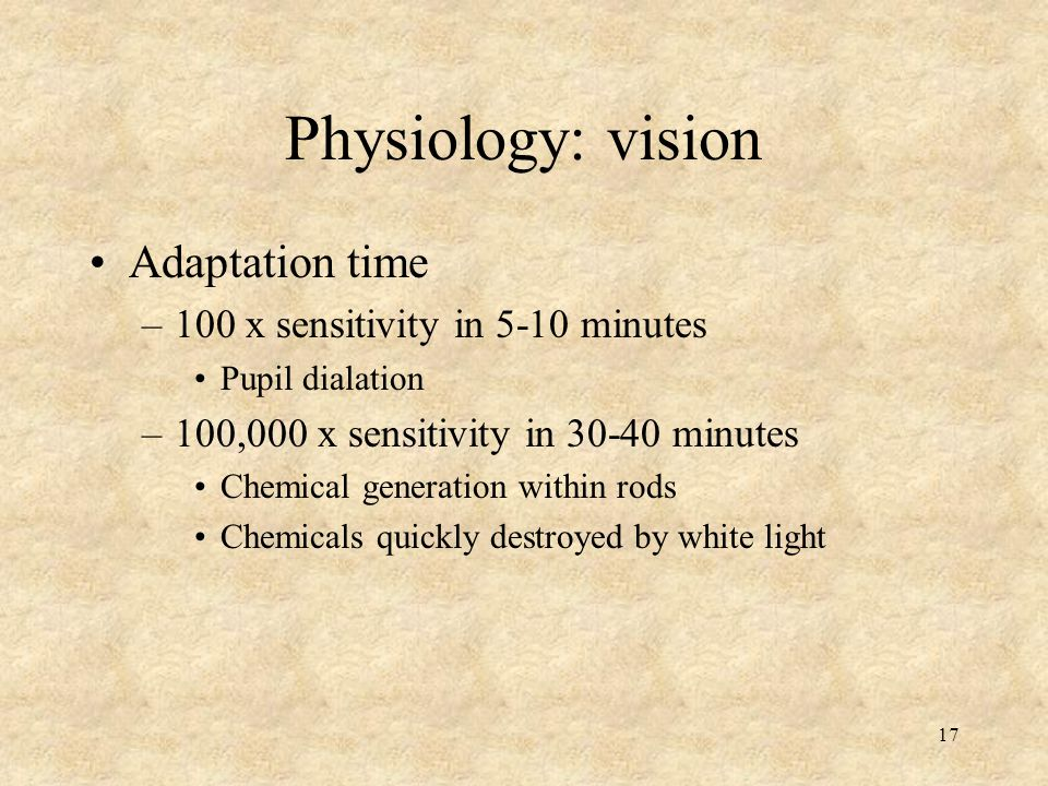 Physiology: vision Adaptation time 100 x sensitivity in 5-10 minutes