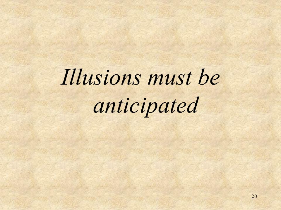 Illusions must be anticipated