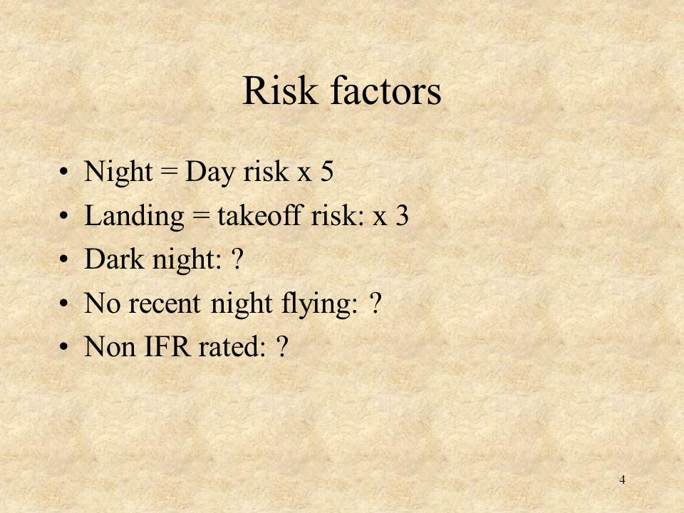 Risk factors Night = Day risk x 5 Landing = takeoff risk: x 3