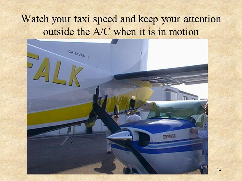 Watch your taxi speed and keep your attention outside the A/C when it is in motion