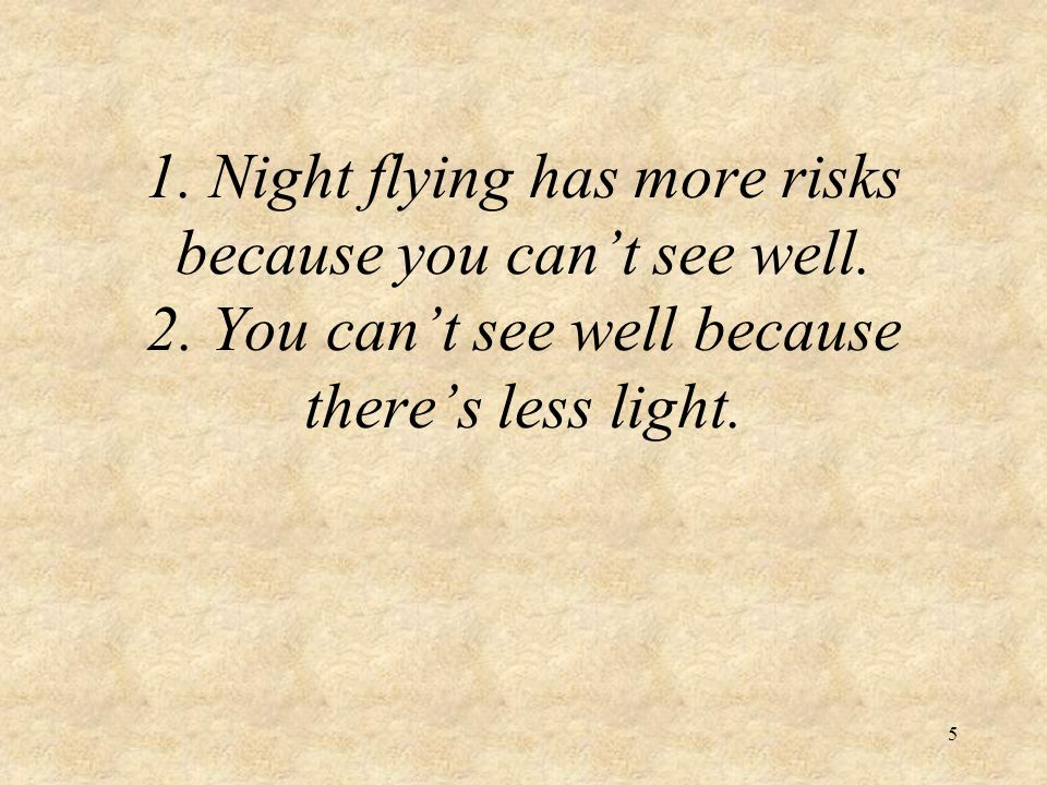 1. Night flying has more risks because you can't see well. 2